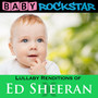 Lullaby Renditions Of Ed Sheeran: X - Baby Rockstar