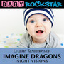 Lullaby Renditions Of Imagine Dragons: Nightvision - Baby Rockstar