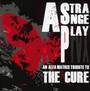 A Strange Play-An Alfa Matrix Tribute To The Cure - Tribute to The Cure
