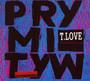 Prymityw - T.Love