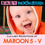 Lullaby Renditions Of Maroon 5 - Baby Rockstar