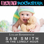 Lullaby Renditions Of Sam Smith - In The Lonely - Baby Rockstar