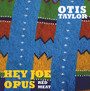 Hey Joe Opus Red Meat - Otis Taylor