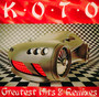 Greatest Hits & Remixes - Koto
