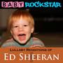 Lullaby Renditions Of Ed Sheeran - Baby Rockstar