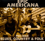 Epic Americana: Pre-War Blues Country & Folk - V/A