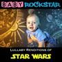 Star Wars: Lullaby Renditions - Baby Rockstar