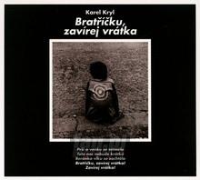 Bratricku, Zavirej Vratka - Karel Kryl