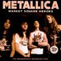 Market Square Heroes - Metallica