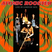 Live In London 27th July 1972 - Atomic Rooster