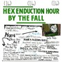 Hex Enduction Hour - The Fall