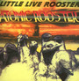 Little Live Rooster - Atomic Rooster
