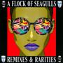 Remixes & Rarities - A Flock Of Seagulls