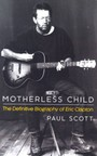 Moterless Child. The Definitive Biography Of Eric - Eric Clapton
