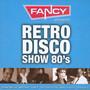 Fancy Presents Retro Disco Show 80's - Fancy Presents