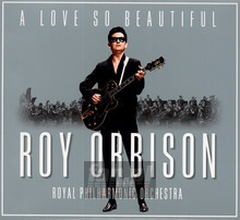 Love So Beautiful: Roy Orbison & The Royal Philhar - Roy Orbison