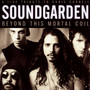 Beyond This Mortal Coil - Soundgarden
