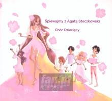 Śpiewajmy Z Agatą Steczkowską - Chór Dziecięcy Agaty Steczkowskiej