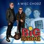 A Więc Chodź - Big Dance