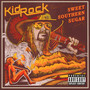 Sweet Southern Sugar - Kid Rock