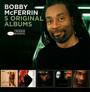 5 Original Albums - Bobby McFerrin