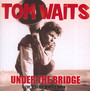Under The Bridge - Tom Waits