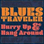 Hurry Up & Hang Around - Blues Traveler