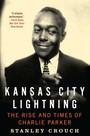 Kansas City Lightning. The Rise & Times Og Charlie Parker - Charlie Parker