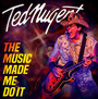 Music Made Me Do It - Ted Nugent