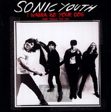 I Wanna Be Your Dog - Sonic Youth