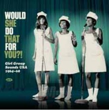 Would She Do That For You?! Girl Group Sounds USA 1964-688 - V/A