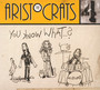 You Know What...? - Aristocrats