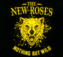 Nothing But Wild - The New Roses