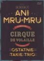 Cirque De Volaille, Czyli Ostatnie Takie Trio - Kabaret Ani Mru Mru