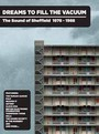 Dreams To Fill The Vacuum ~ The Sound Of Sheffield 1978-1988 - V/A