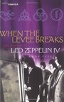 When The Levee Breaks. The Making Of Les Zeppelin IV - Led Zeppelin