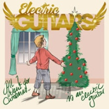All I Want For Christmas - Electric Guitars