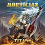 Titans - Mortician