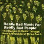 Really Bad Music For Really Bad People - Really Bad Music For Really Bad People  /  Various