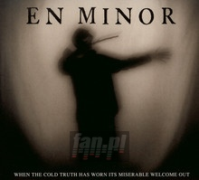 When The Cold Truth Has Worn Its Miserable Welcome Out - En Minor