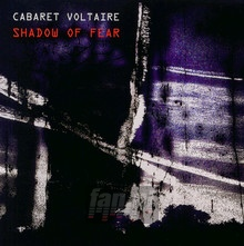Shadow Of Fear - Cabaret Voltaire