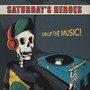 Turn Up The Music - Saturday's Heroes