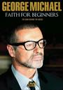 Faith For Beginners - George Michael