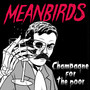 Champagne For The Poor - Meanbirds