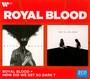 Royal Blood & How Did We Get So Dark? - Royal Blood